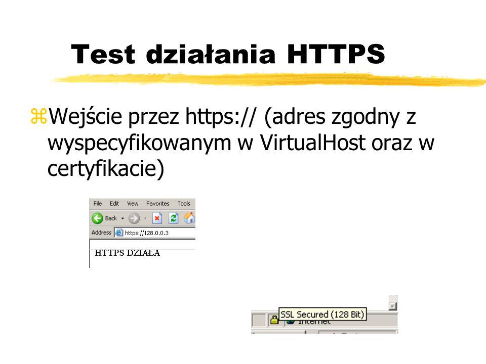 Test działania HTTPS Wejście przez https:// (adres zgodny z wyspecyfikowanym w VirtualHost oraz w certyfikacie)