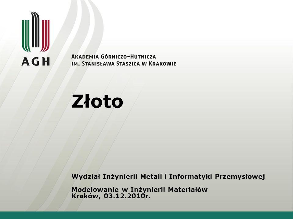 Złoto Wydział Inżynierii Metali i Informatyki Przemysłowej Modelowanie w Inżynierii Materiałów.