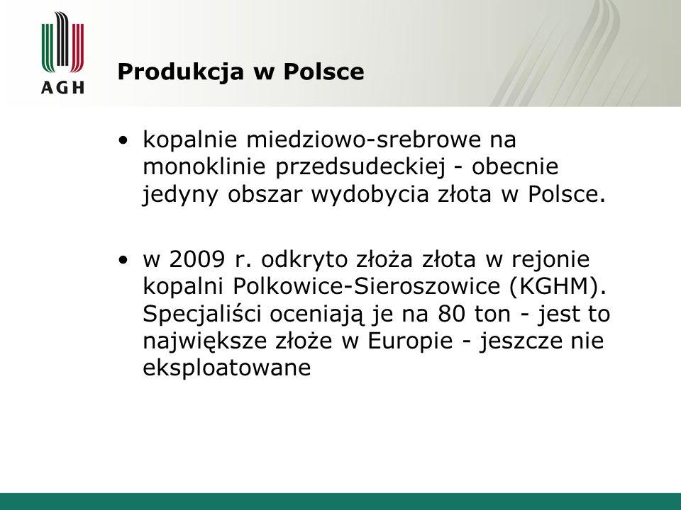 Produkcja w Polsce kopalnie miedziowo-srebrowe na monoklinie przedsudeckiej - obecnie jedyny obszar wydobycia złota w Polsce.
