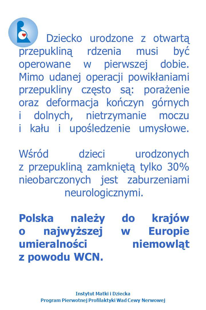 Dziecko urodzone z otwartą przepukliną rdzenia musi być operowane w pierwszej dobie. Mimo udanej operacji powikłaniami przepukliny często są: porażenie oraz deformacja kończyn górnych i dolnych, nietrzymanie moczu i kału i upośledzenie umysłowe. Wśród dzieci urodzonych z przepukliną zamkniętą tylko 30% nieobarczonych jest zaburzeniami neurologicznymi. Polska należy do krajów o najwyższej w Europie umieralności niemowląt z powodu WCN.