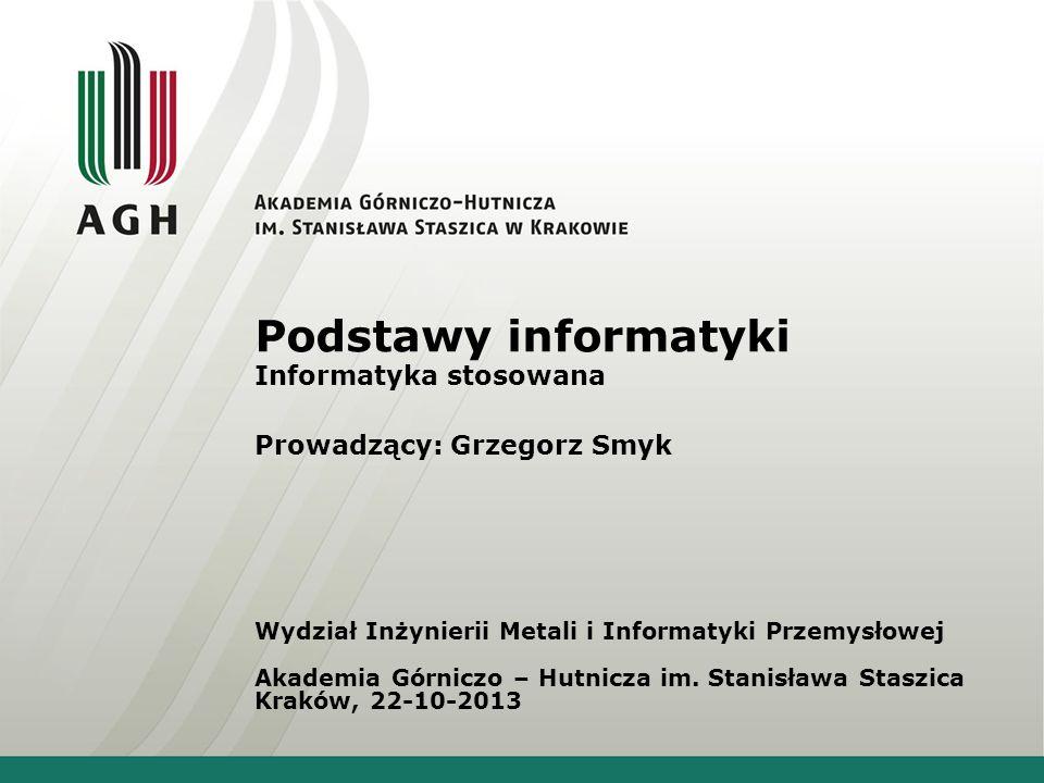 Podstawy informatyki Informatyka stosowana Prowadzący: Grzegorz Smyk