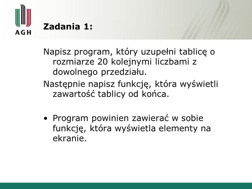 Zadania 1: Napisz program, który uzupełni tablicę o rozmiarze 20 kolejnymi liczbami z dowolnego przedziału.