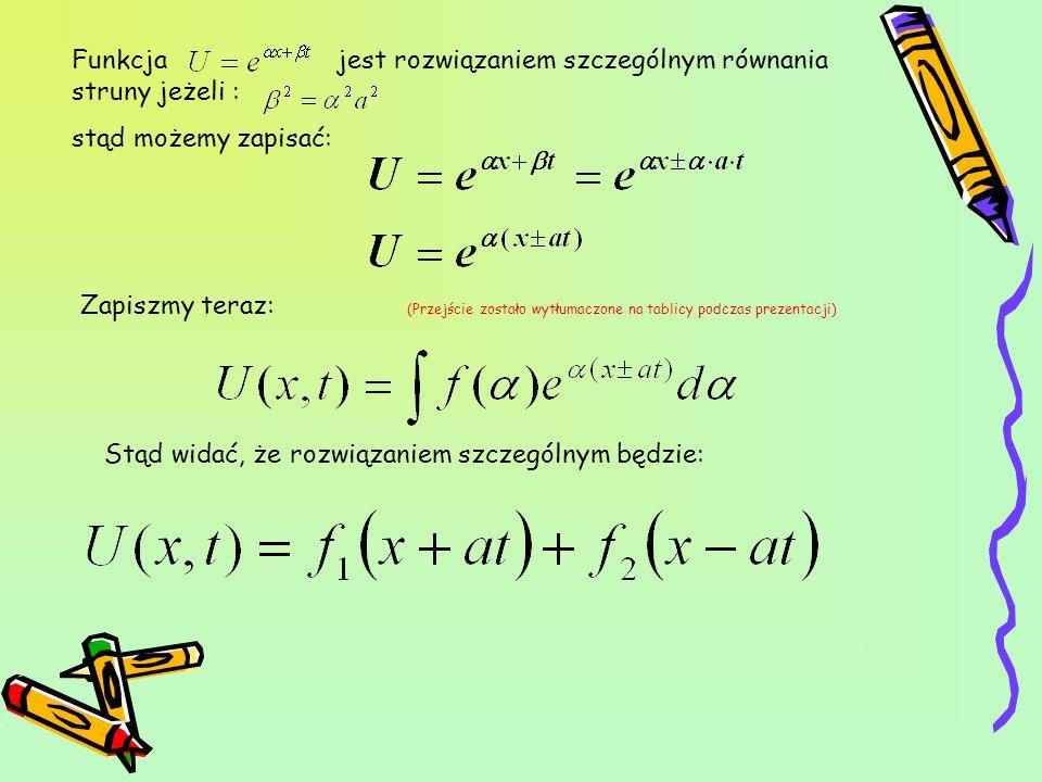 Funkcja jest rozwiązaniem szczególnym równania struny jeżeli :