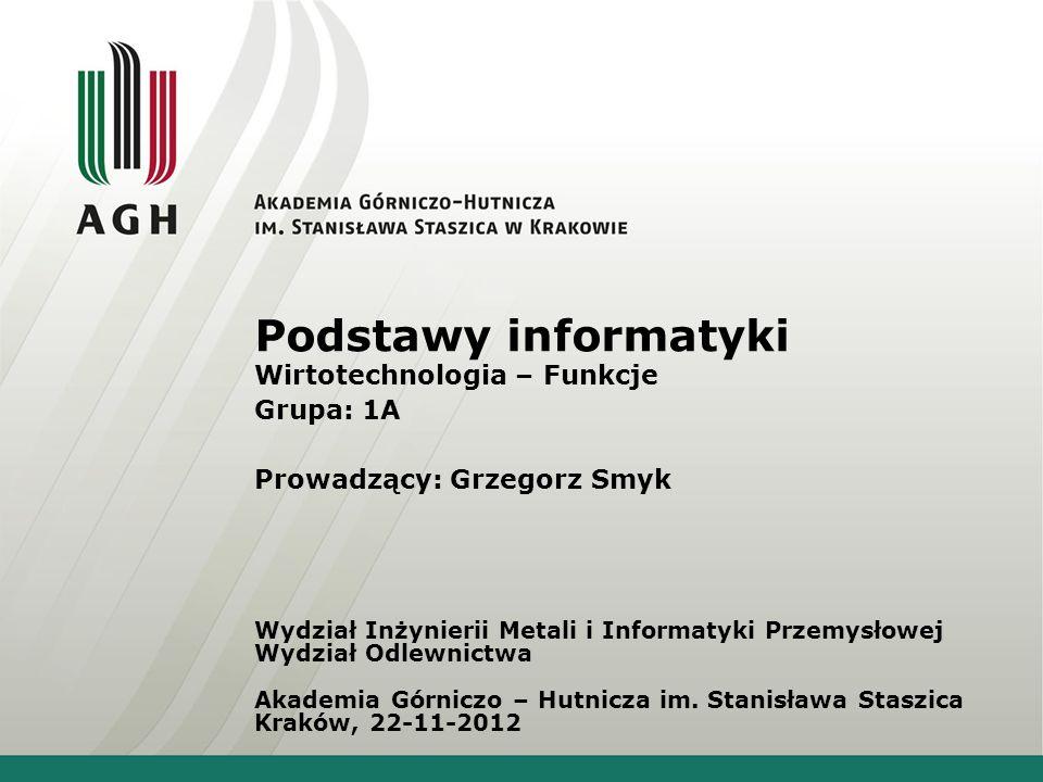 Podstawy informatyki Wirtotechnologia – Funkcje Grupa: 1A