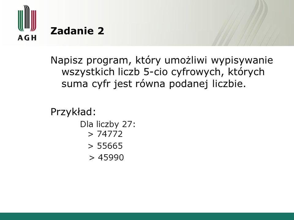 Zadanie 2Napisz program, który umożliwi wypisywanie wszystkich liczb 5-cio cyfrowych, których suma cyfr jest równa podanej liczbie.