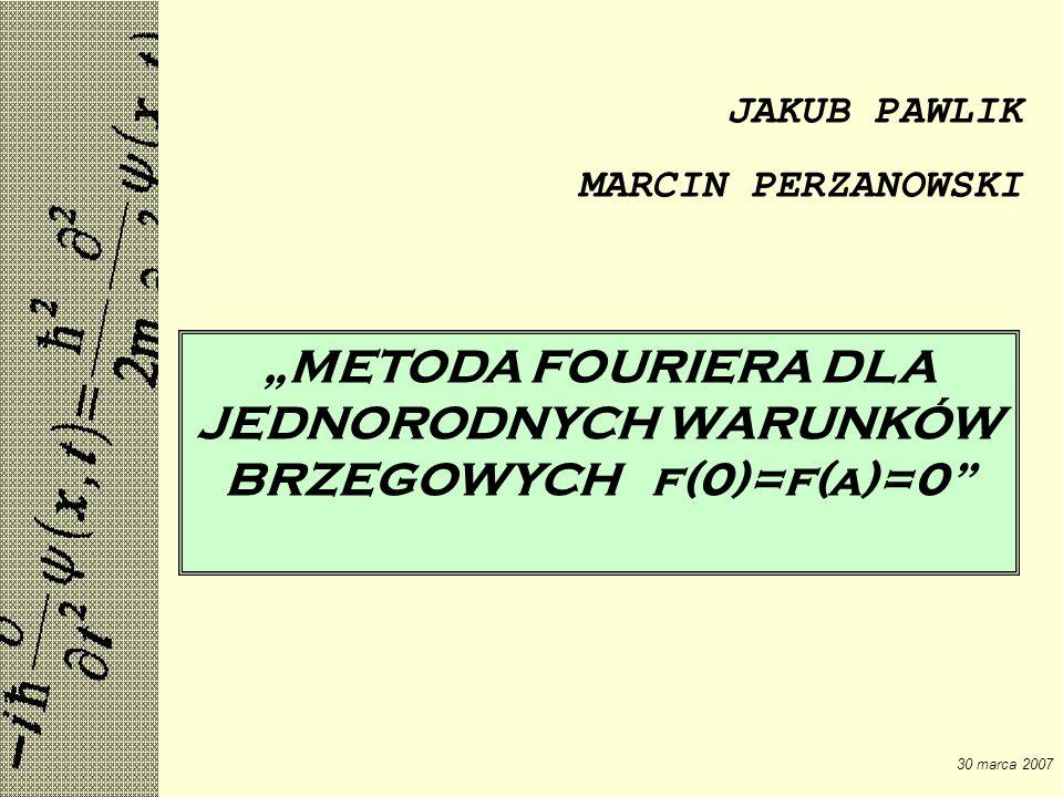 """""""METODA FOURIERA DLA JEDNORODNYCH WARUNKÓW BRZEGOWYCH f(0)=f(a)=0"""