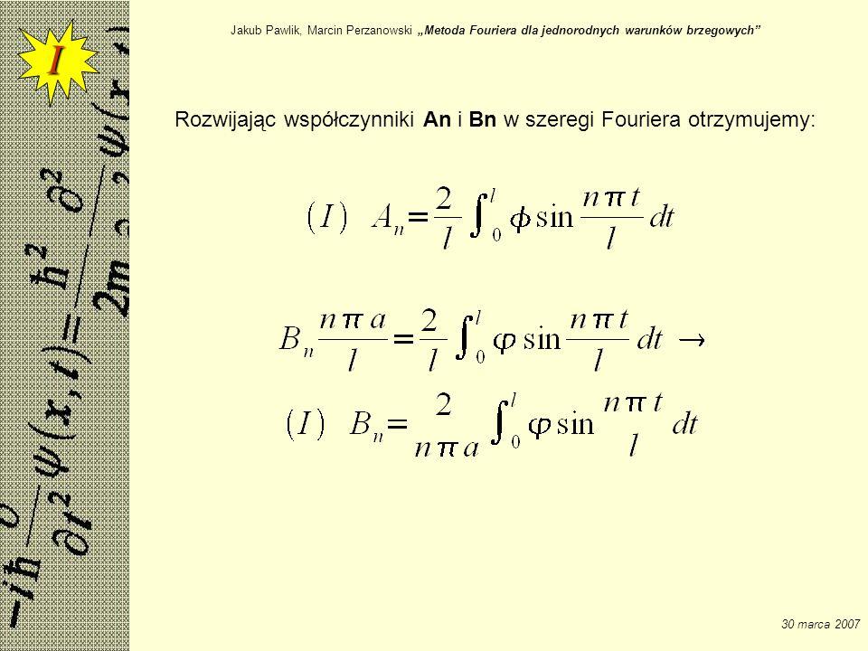 I Rozwijając współczynniki An i Bn w szeregi Fouriera otrzymujemy:
