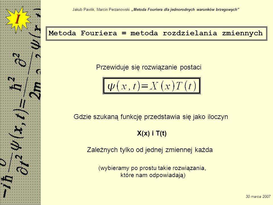 I Metoda Fouriera = metoda rozdzielania zmiennych