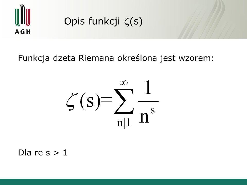 Opis funkcji (s) Funkcja dzeta Riemana określona jest wzorem: