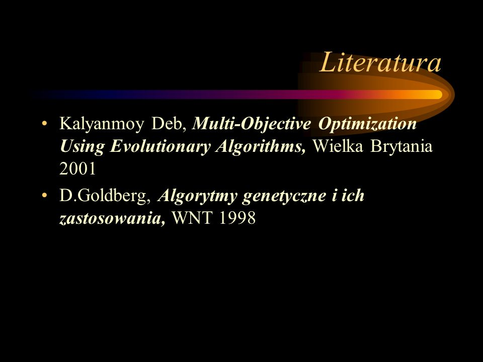 LiteraturaKalyanmoy Deb, Multi-Objective Optimization Using Evolutionary Algorithms, Wielka Brytania 2001.