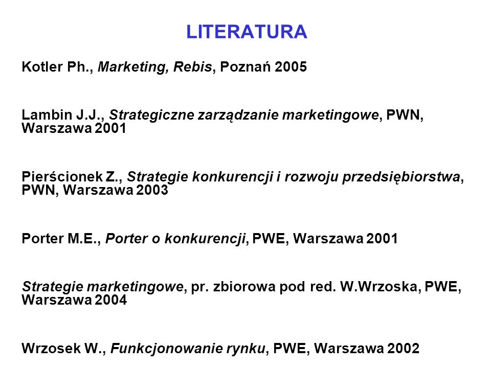 LITERATURA Kotler Ph., Marketing, Rebis, Poznań 2005
