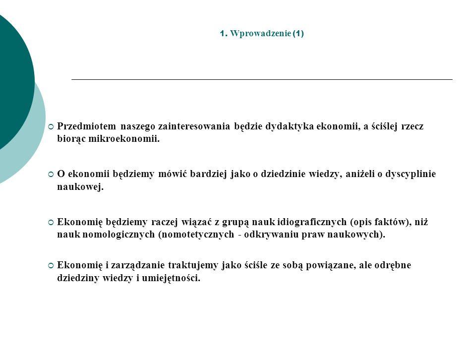 1. Wprowadzenie (1) Przedmiotem naszego zainteresowania będzie dydaktyka ekonomii, a ściślej rzecz biorąc mikroekonomii.