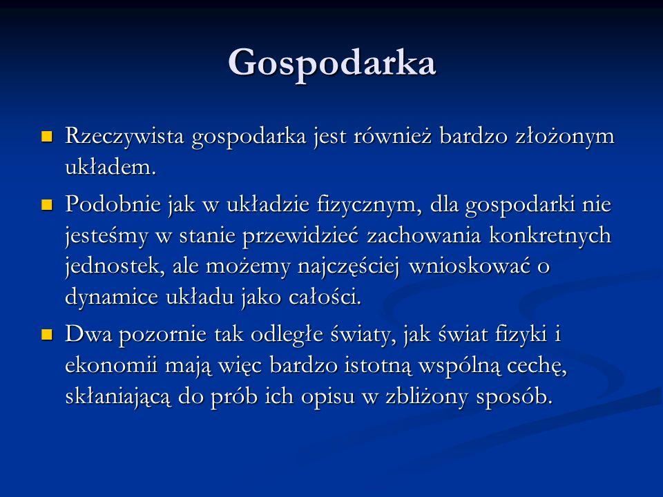 Gospodarka Rzeczywista gospodarka jest również bardzo złożonym układem.
