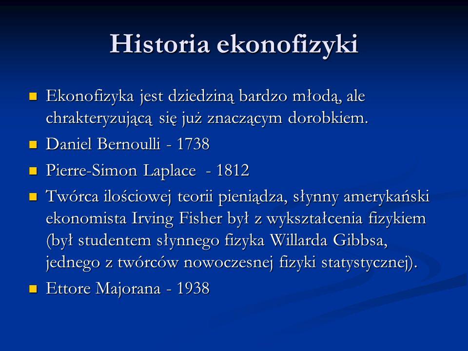 Historia ekonofizyki Ekonofizyka jest dziedziną bardzo młodą, ale chrakteryzującą się już znaczącym dorobkiem.