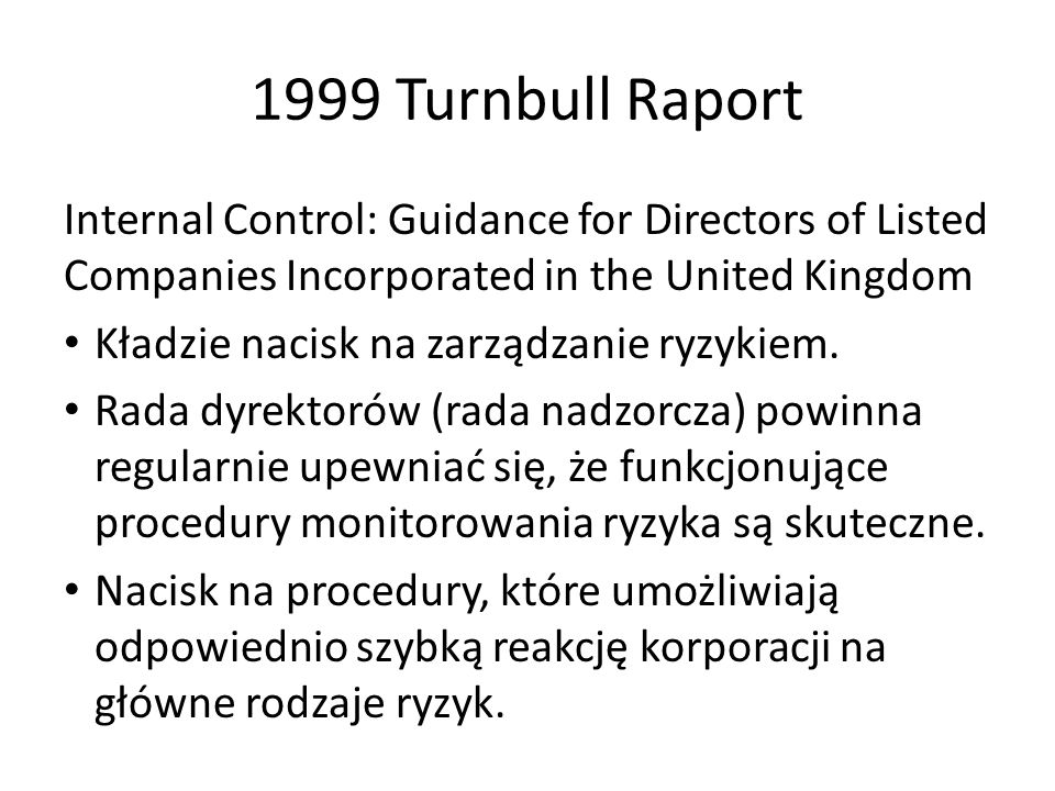 1999 Turnbull Raport Internal Control: Guidance for Directors of Listed Companies Incorporated in the United Kingdom.