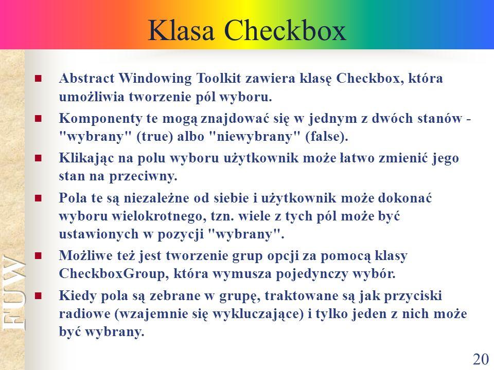 Klasa Checkbox Abstract Windowing Toolkit zawiera klasę Checkbox, która umożliwia tworzenie pól wyboru.