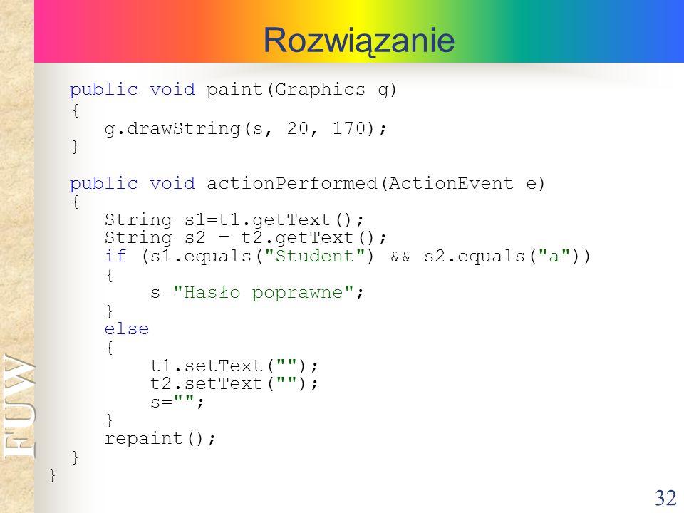 Rozwiązanie public void paint(Graphics g) { g.drawString(s, 20, 170);