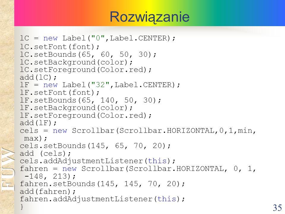Rozwiązanie lC = new Label( 0 ,Label.CENTER); lC.setFont(font);