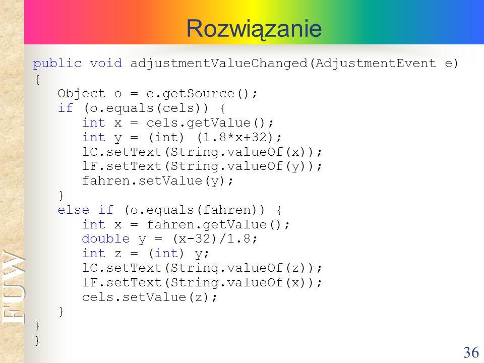 Rozwiązanie public void adjustmentValueChanged(AdjustmentEvent e) {