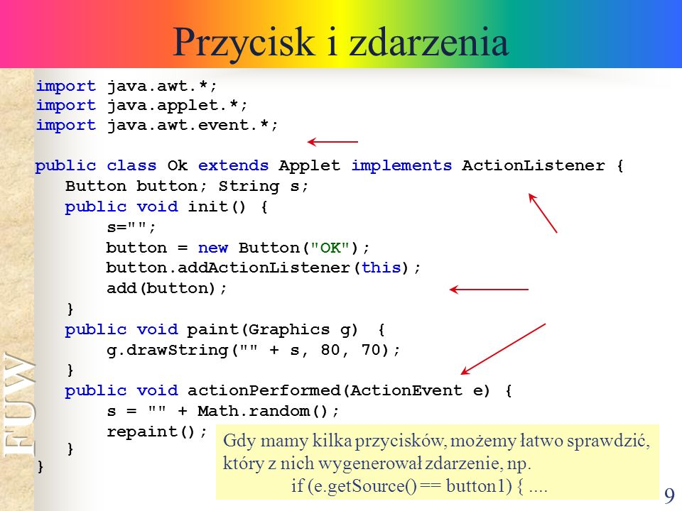 Przycisk i zdarzenia import java.awt.*; import java.applet.*; import java.awt.event.*; public class Ok extends Applet implements ActionListener {