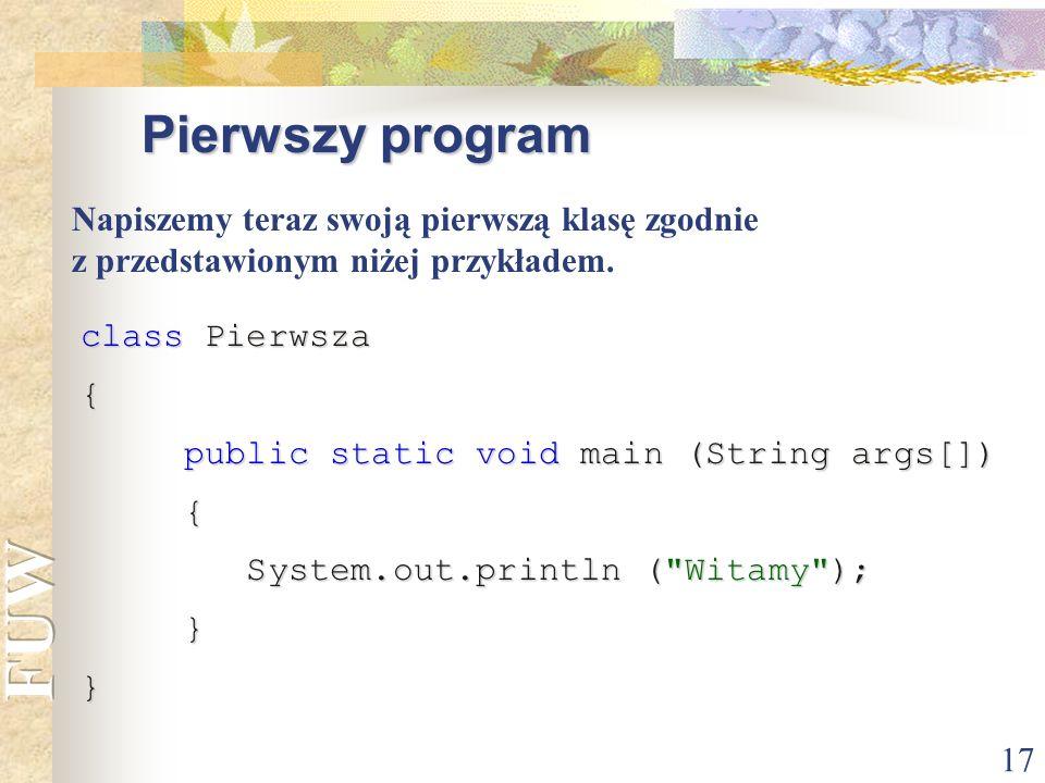 Pierwszy program Napiszemy teraz swoją pierwszą klasę zgodnie z przedstawionym niżej przykładem. class Pierwsza.