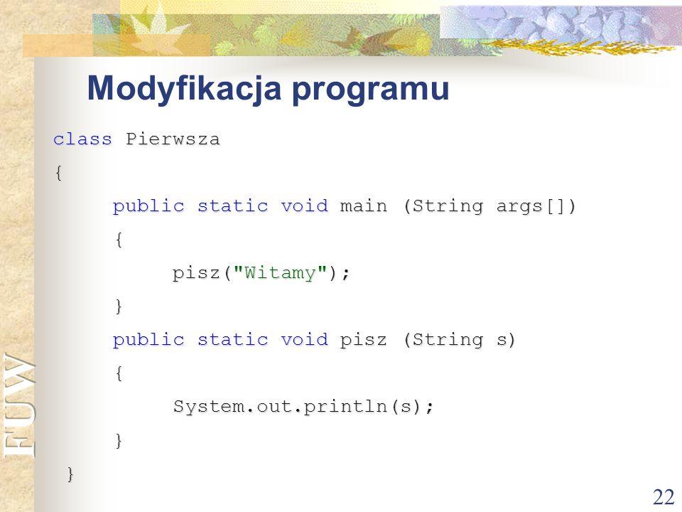 Modyfikacja programu class Pierwsza {