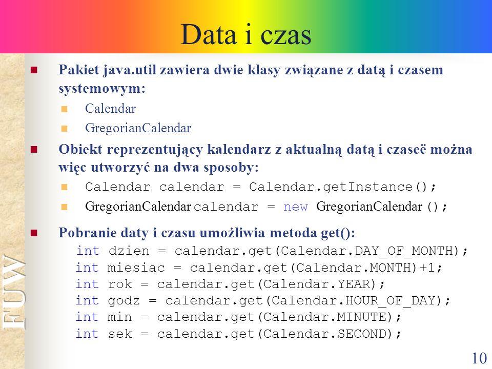 Data i czas Pakiet java.util zawiera dwie klasy związane z datą i czasem systemowym: Calendar. GregorianCalendar.