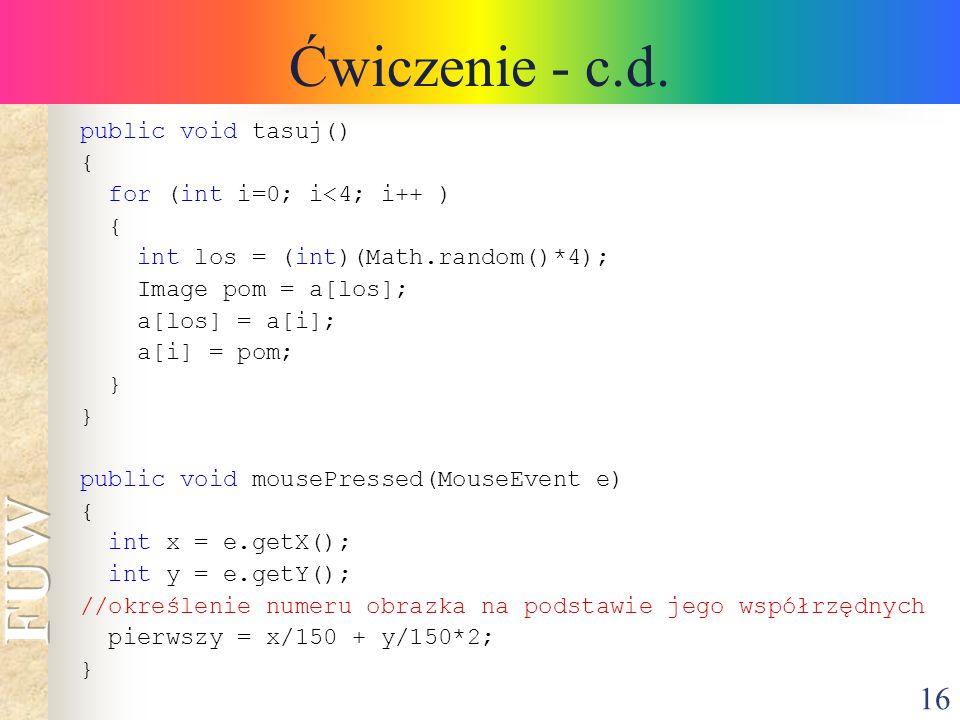 Ćwiczenie - c.d. public void tasuj() { for (int i=0; i<4; i++ )