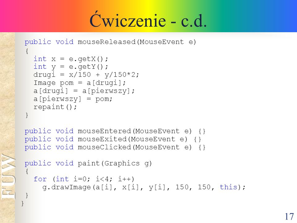 Ćwiczenie - c.d. public void mouseReleased(MouseEvent e) {