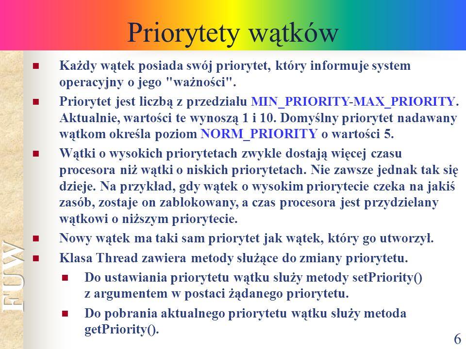 Priorytety wątków Każdy wątek posiada swój priorytet, który informuje system operacyjny o jego ważności .