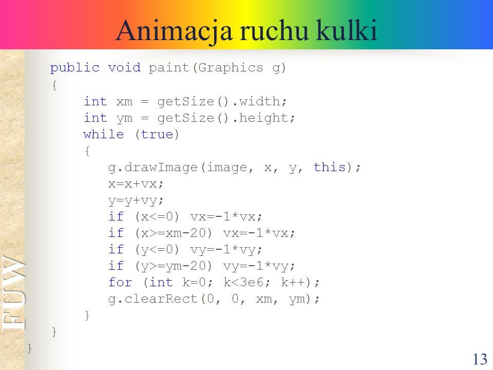 Animacja ruchu kulki public void paint(Graphics g) {