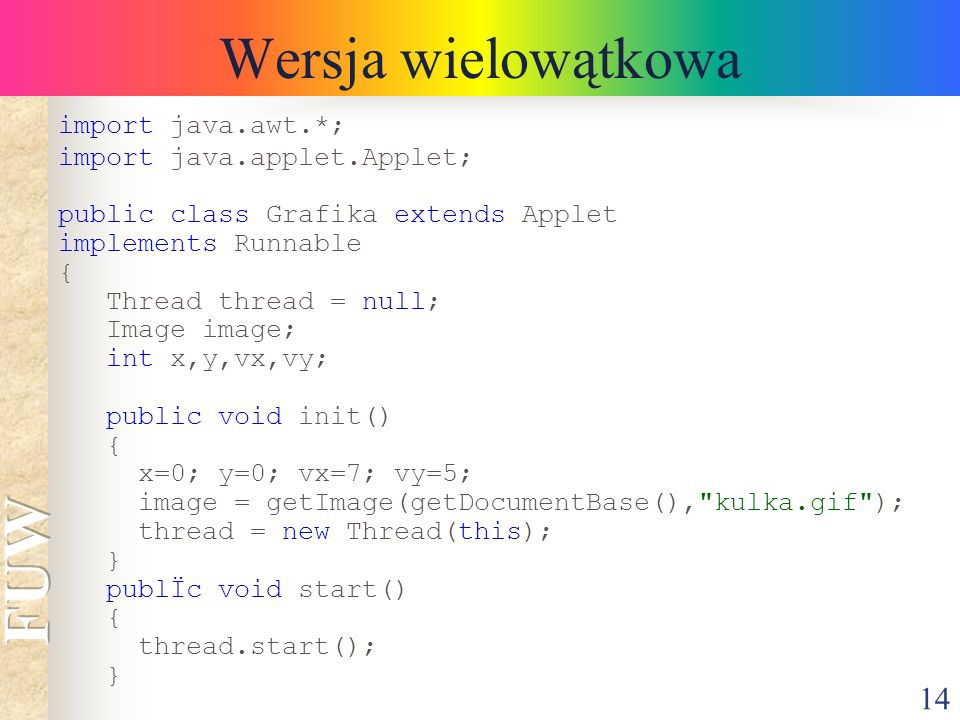 Wersja wielowątkowa import java.awt.*; import java.applet.Applet;