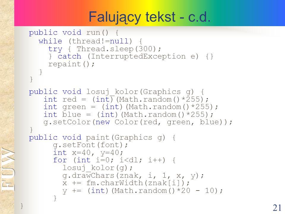 Falujący tekst - c.d. public void run() { while (thread!=null) {