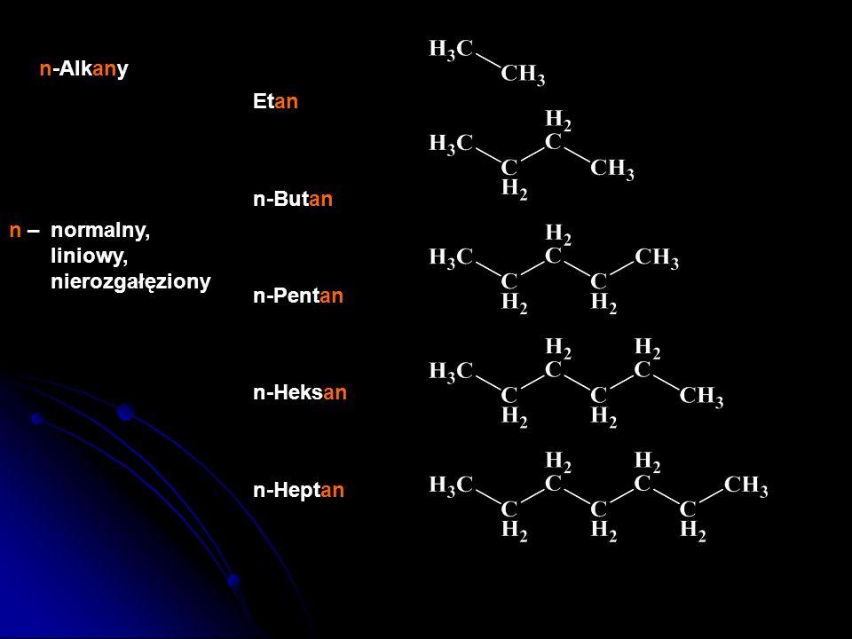 Etan n-Butan n-Pentan n-Heksan n-Heptan n-Alkany n – normalny, liniowy, nierozgałęziony