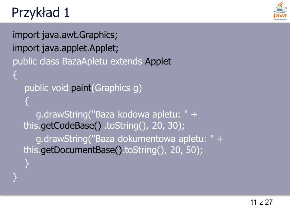 Przykład 1 import java.awt.Graphics; import java.applet.Applet;
