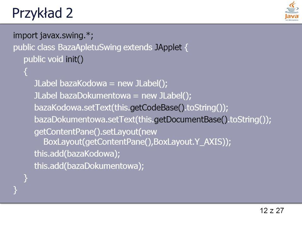Przykład 2 import javax.swing.*;