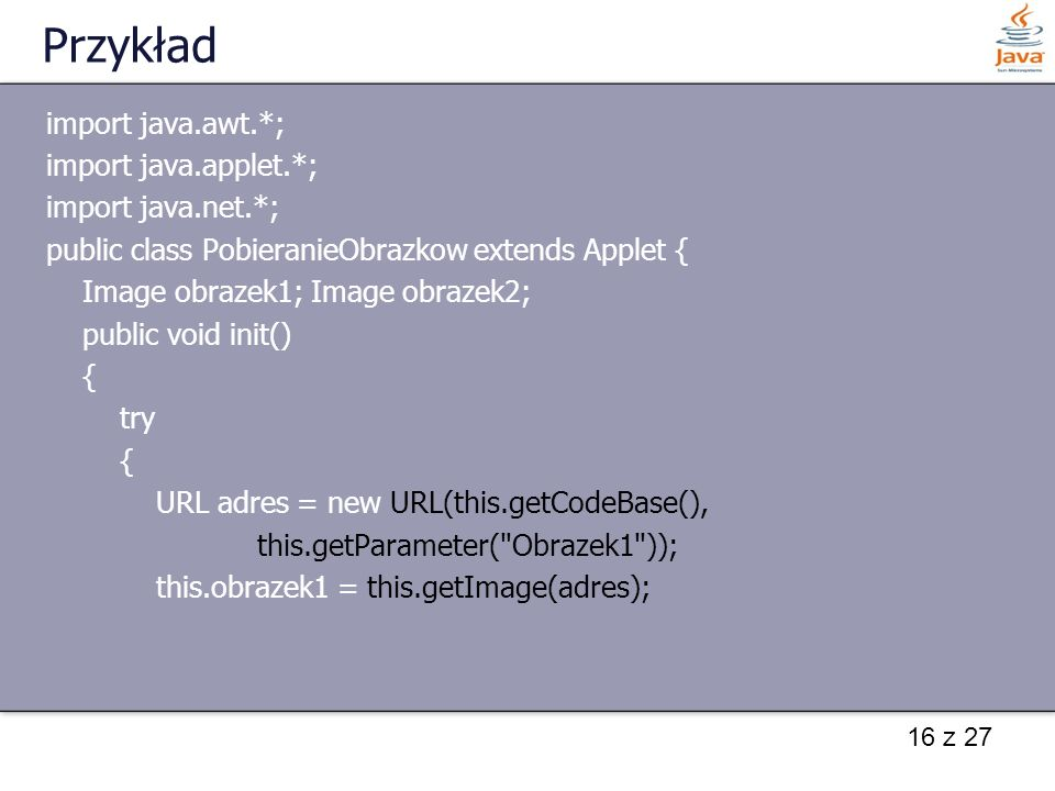 Przykład import java.awt.*; import java.applet.*; import java.net.*;