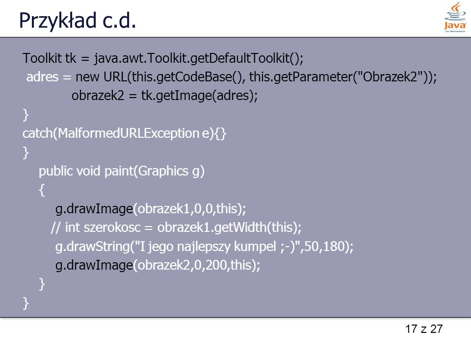 Przykład c.d. Toolkit tk = java.awt.Toolkit.getDefaultToolkit();