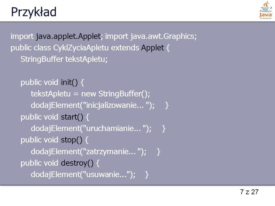 Przykład import java.applet.Applet; import java.awt.Graphics;