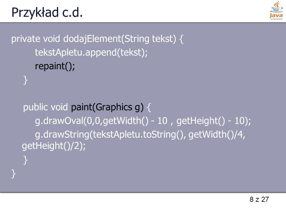 Przykład c.d. private void dodajElement(String tekst) {