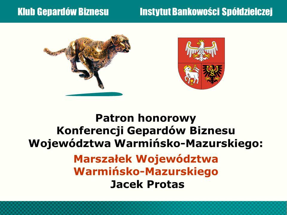Patron honorowy Konferencji Gepardów Biznesu Województwa Warmińsko-Mazurskiego: Marszałek Województwa Warmińsko-Mazurskiego Jacek Protas