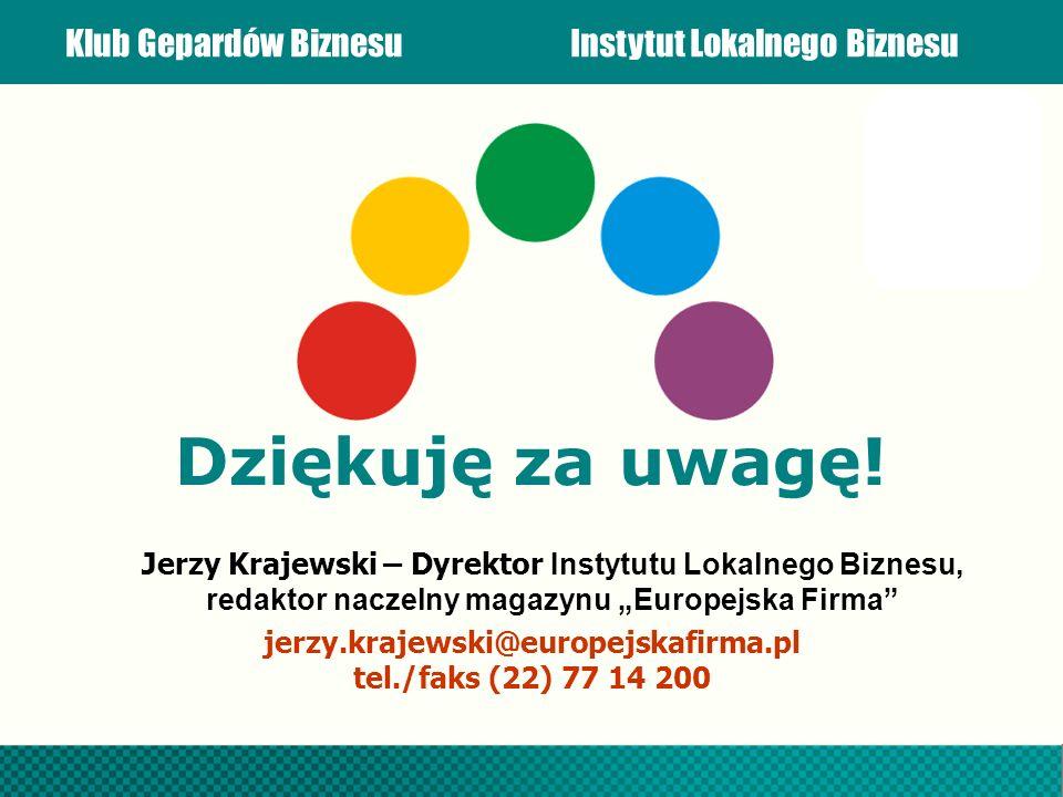 """Dziękuję za uwagę! Jerzy Krajewski – Dyrektor Instytutu Lokalnego Biznesu, redaktor naczelny magazynu """"Europejska Firma"""