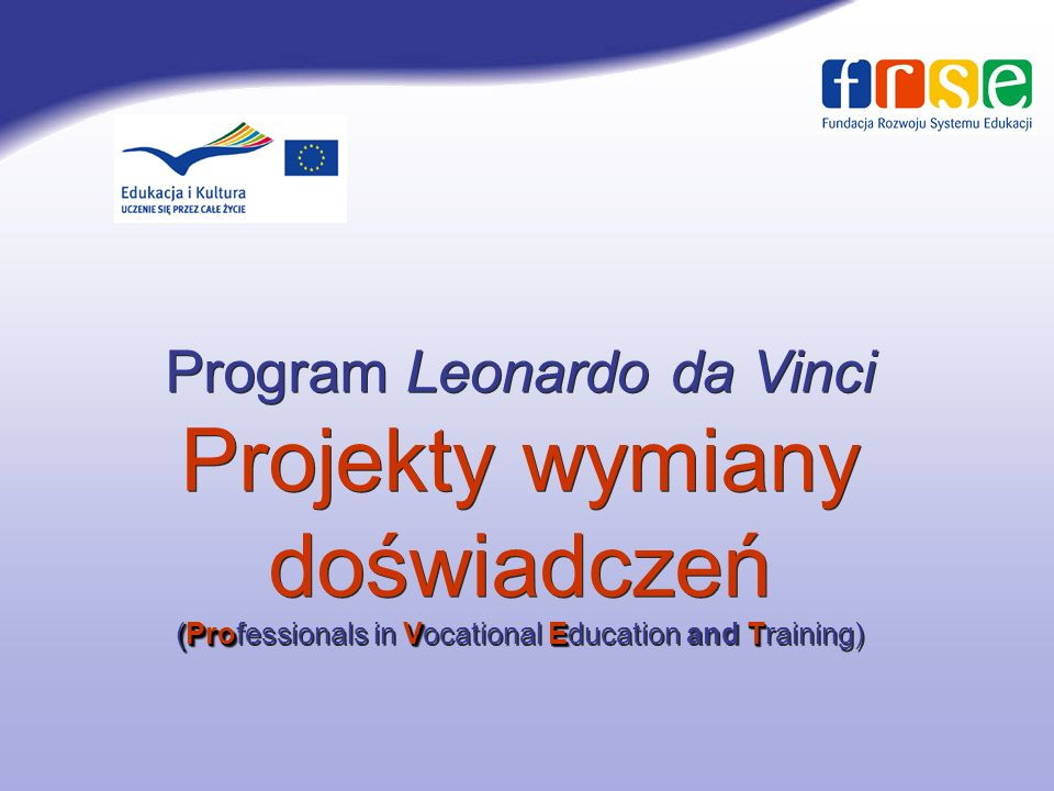 Program Leonardo da Vinci Projekty wymiany doświadczeń (Professionals in Vocational Education and Training)