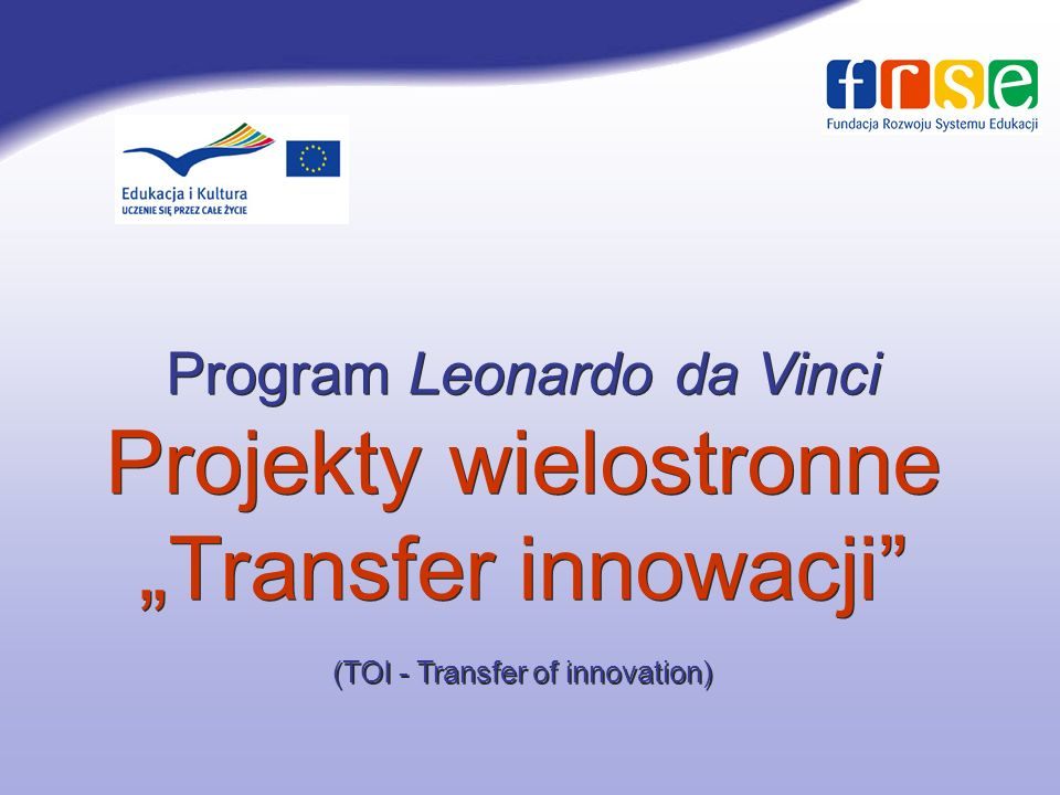 "Program Leonardo da Vinci Projekty wielostronne ""Transfer innowacji (TOI - Transfer of innovation)"