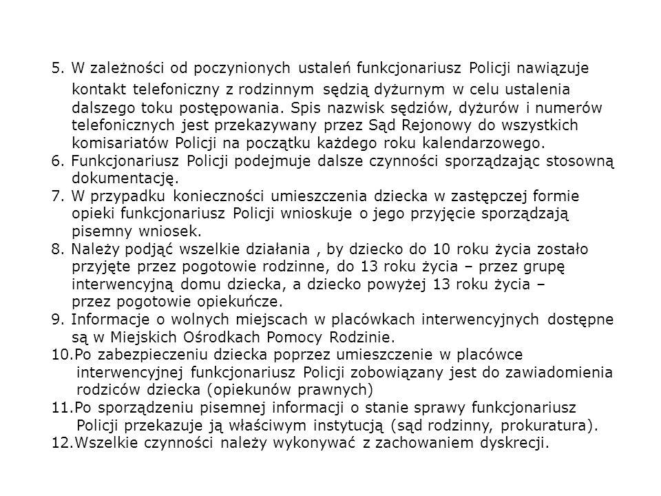 5. W zależności od poczynionych ustaleń funkcjonariusz Policji nawiązuje