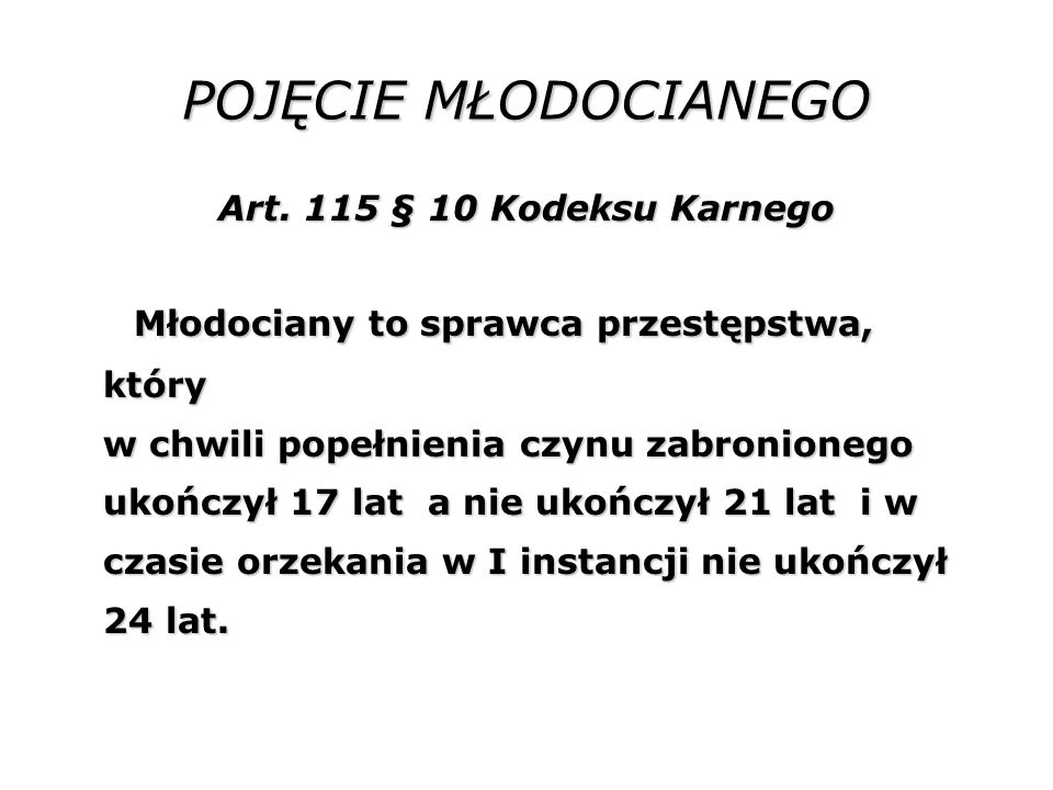 POJĘCIE MŁODOCIANEGO Art. 115 § 10 Kodeksu Karnego.