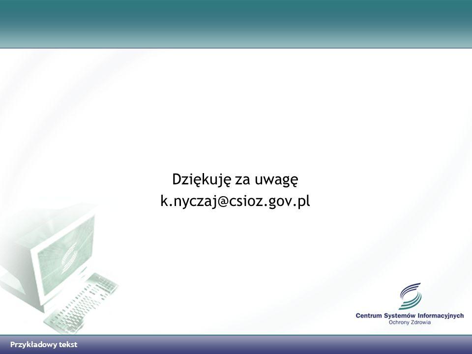 Dziękuję za uwagę k.nyczaj@csioz.gov.pl Przykładowy tekst