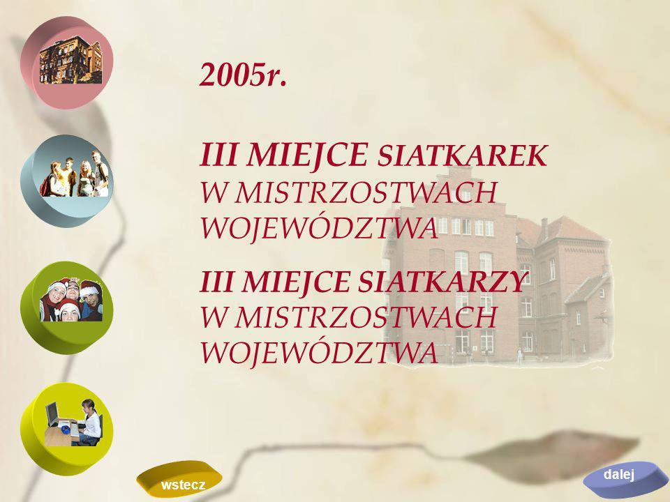 2005r. III MIEJCE SIATKAREK W MISTRZOSTWACH WOJEWÓDZTWA