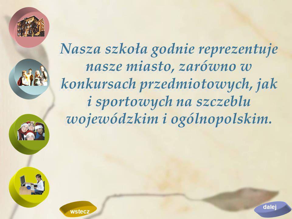 Nasza szkoła godnie reprezentuje nasze miasto, zarówno w konkursach przedmiotowych, jak i sportowych na szczeblu wojewódzkim i ogólnopolskim.