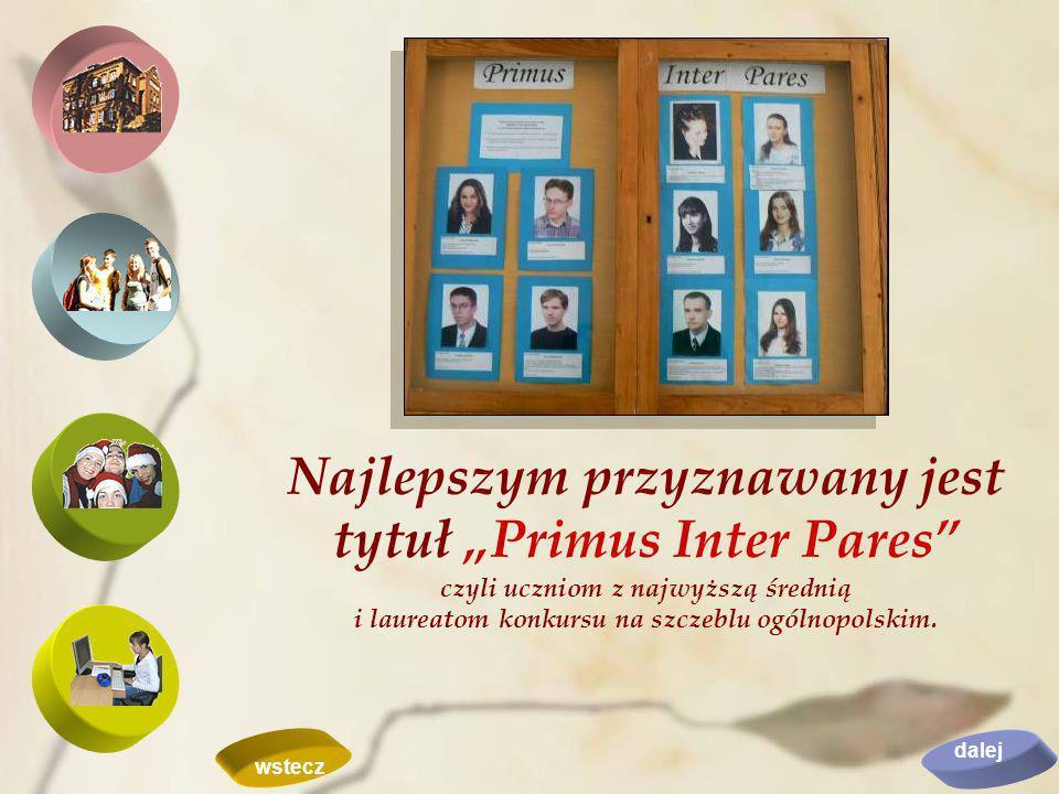 """Najlepszym przyznawany jest tytuł """"Primus Inter Pares czyli uczniom z najwyższą średnią i laureatom konkursu na szczeblu ogólnopolskim."""